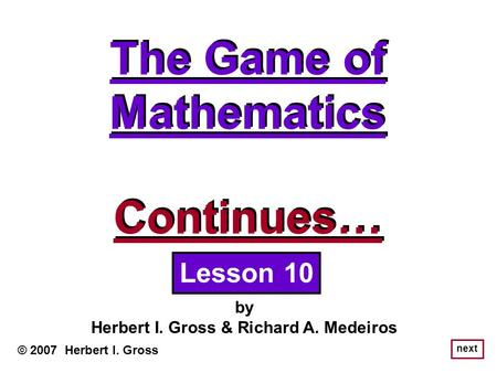 The Game of Mathematics Herbert I. Gross & Richard A. Medeiros