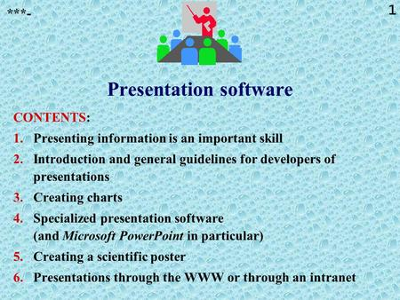 1 Presentation software CONTENTS: 1.Presenting information is an important skill 2.Introduction and general guidelines for developers of presentations.
