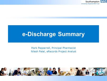 1 e-Discharge Summary Mark Pepperrell, Principal Pharmacist Nilesh Patel, eRecords Project Analyst.