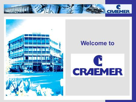 Welcome to. The Craemer Group - Headquarter in Herzebrock-Clarholz since 1912 - Subsidiaries in Great Britain and Slovakia - Turnover 2005: 120 Mio. €
