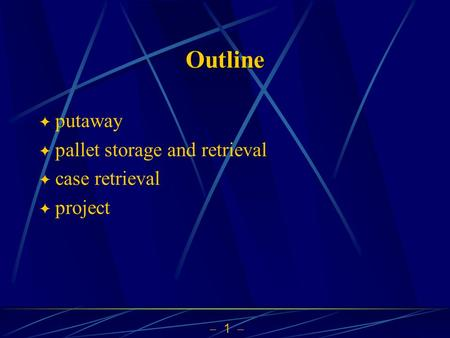  1  Outline  putaway  pallet storage and retrieval  case retrieval  project.