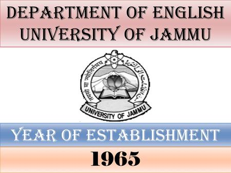 DEPARTMENT OF ENGLISH UNIVERSITY OF JAMMU YEAR OF ESTABLISHMENT 1965.