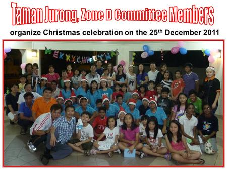 Organize Christmas celebration on the 25 th December 2011.