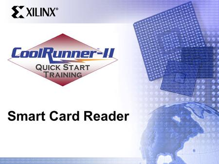 Smart Card Reader. Quick Start Training Agenda Smart Card Introduction ISO 7816 Standard Smart Card Operation CoolRunner-II Smart Card Reader CoolRunner-II.