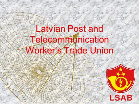Latvian Post and Telecommunication Worker's Trade Union.