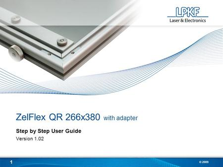 1 © 2009 ZelFlex QR 266x380 with adapter Step by Step User Guide Version 1.02.