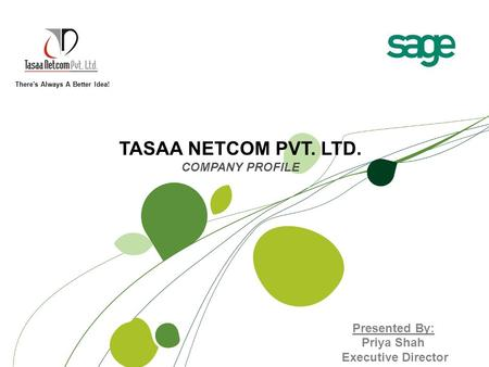 TASAA NETCOM PVT. LTD. COMPANY PROFILE There's Always A Better Idea! Presented By: Priya Shah Executive Director.
