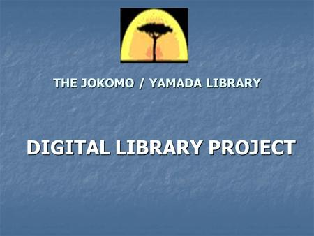 THE JOKOMO / YAMADA LIBRARY DIGITAL LIBRARY PROJECT.
