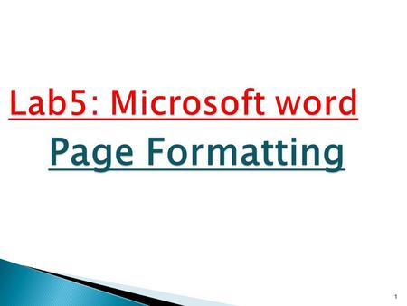 1 Lab5: Microsoft word Page Formatting. 2 You can directly change Margins, Orientation and paper size from page setup Group at page layout tab or You.