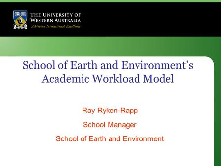 School of Earth and Environment's Academic Workload Model Ray Ryken-Rapp School Manager School of Earth and Environment.
