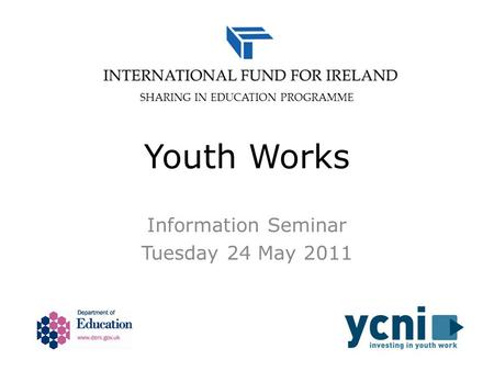 Youth Works Information Seminar Tuesday 24 May 2011 SHARING IN EDUCATION PROGRAMME.