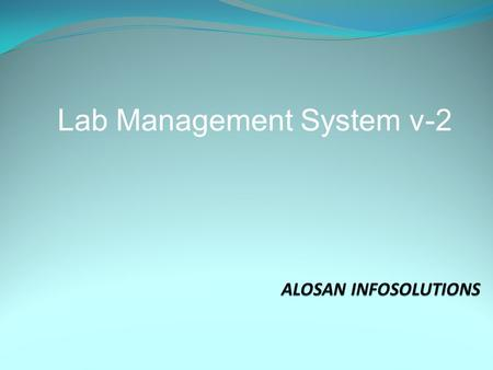 Lab Management System v-2 Available Editions Economy Edition Standalone version - able to run in one computer. Professional Edition Standalone version.