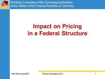 Working Committee of the Surveying Authorities of the States of the Federal Republic of Germany 19th/20th April 2007Wilhelm Zeddies (AdV)1 Impact on Pricing.