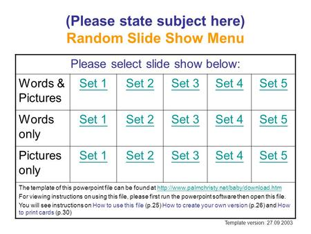 (Please state subject here) Random Slide Show Menu Please select slide show below: Words & Pictures Set 1Set 2Set 3Set 4Set 5 Words only Set 1Set 2Set.