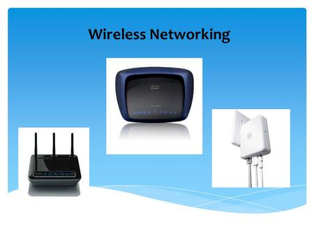 Wireless Networking. Wireless Standards 802.11a 802.11b 802.11g 802.11n.
