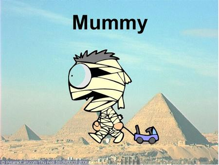 Mummy. Background Ancient Egypt Civilization became history in 332 B.C. Mummies were preserved in pyramids. Due to the development of archeology, mummies.