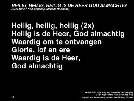 Copyright met toestemming gebruikt van Stichting Licentie Oospr. Titel: Holy, holy, holy is the Lord God almighty © 1991 High Praises (adm. by WORD, Inc.)