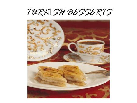 "TURK İ SH DESSERTS. "" E at sweetly and speak sweetly"""