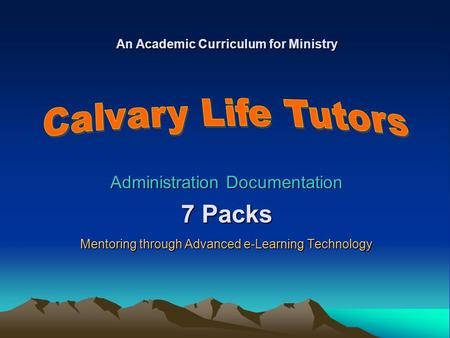 Administration Documentation 7 Packs Mentoring through Advanced e-Learning Technology An Academic Curriculum for Ministry.