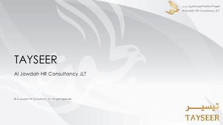 TAYSEER Al Jowdah HR Consultancy JLT © Al Jowdah HR Consultancy JLT. All rights reserved.