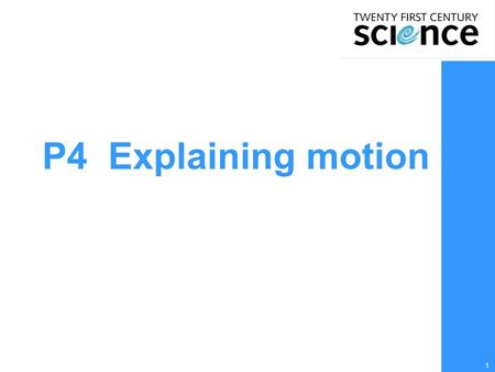 1 P4 Explaining motion. 2 GCSE Additional Science Ideas that:  are important from the perspective of the subject;  enable you to pursue the subject.