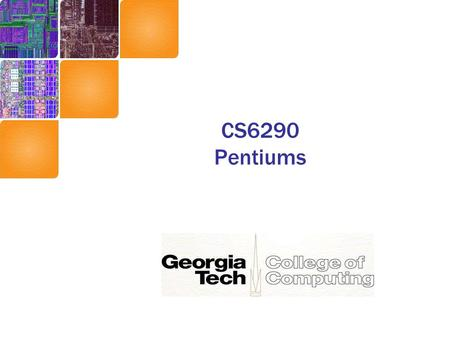 CS6290 Pentiums. Case Study1 : Pentium-Pro Basis for Centrinos, Core, Core 2 (We'll also look at P4 after this.)