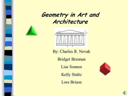 Geometry in Art and Architecture By: Charles R. Novak Bridget Brennan Lisa Sonnen Kelly Stultz Lore Brison.