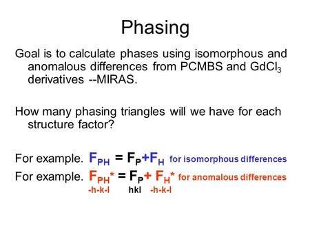 Phasing Goal is to calculate phases using isomorphous and anomalous differences from PCMBS and GdCl3 derivatives --MIRAS. How many phasing triangles will.