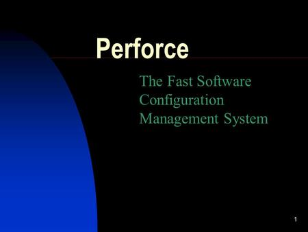 1 Perforce The Fast Software Configuration Management System.
