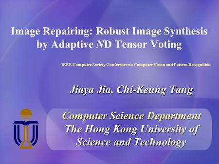 Image Repairing: Robust Image Synthesis by Adaptive ND Tensor Voting IEEE Computer Society Conference on Computer Vision and Pattern Recognition Jiaya.
