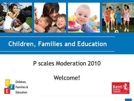 P scales Moderation 2010 Welcome!. Purpose of the Moderation To ensure consistency within partnership and across Kent. To ensure accurate assessments.