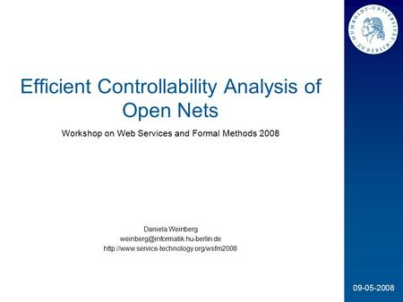 09-05-2008 Efficient Controllability Analysis of Open Nets Workshop on Web Services and Formal Methods 2008 Daniela Weinberg