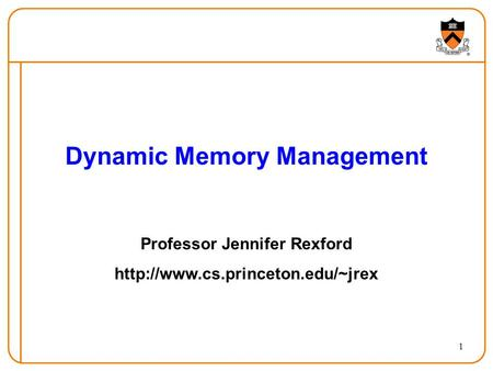 1 Dynamic Memory Management Professor Jennifer Rexford