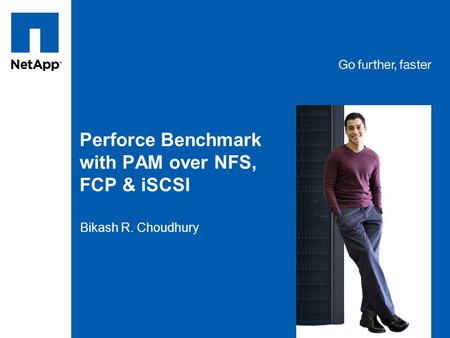 Tag line, tag line Perforce Benchmark with PAM over NFS, FCP & iSCSI Bikash R. Choudhury.