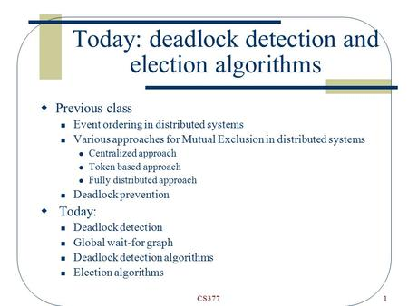 CS3771 Today: deadlock detection and election algorithms  Previous class Event ordering in distributed systems Various approaches for Mutual Exclusion.
