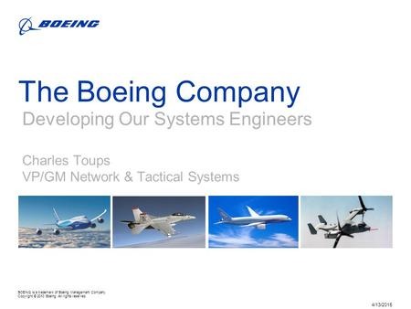BOEING is a trademark of Boeing Management Company. Copyright © 2010 Boeing. All rights reserved. 4/13/2015 The Boeing Company Developing Our Systems Engineers.