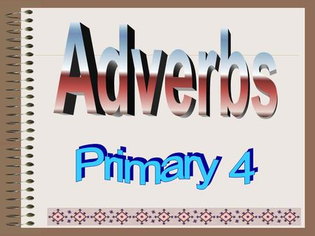 Adverbs ( 副詞 ) --- to describe the verb ( 動詞 ) Adverbs adv. (short form)