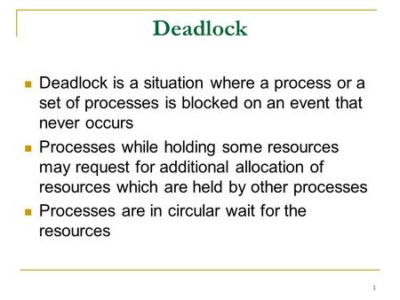 1 Deadlock Deadlock is a situation where a process or a set of processes is blocked on an event that never occurs Processes while holding some resources.