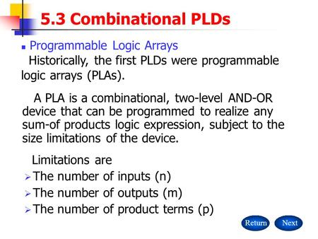 Limitations are  The number of inputs (n)  The number of outputs (m)  The number of product terms (p) 5.3 Combinational PLDs ReturnNext Programmable.