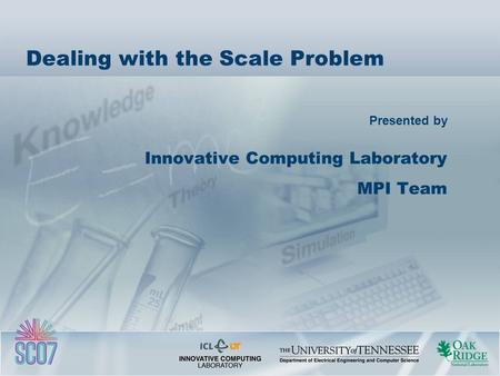 Presented by Dealing with the Scale Problem Innovative Computing Laboratory MPI Team.