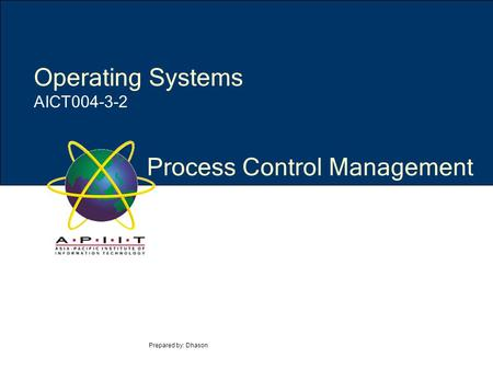 Process Control Management Prepared by: Dhason Operating Systems AICT004-3-2.