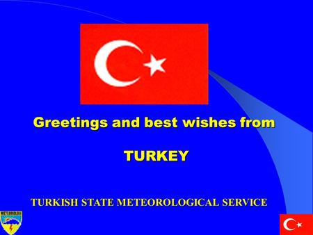 Greetings and best wishes from TURKEY TURKISH STATE METEOROLOGICAL SERVICE.