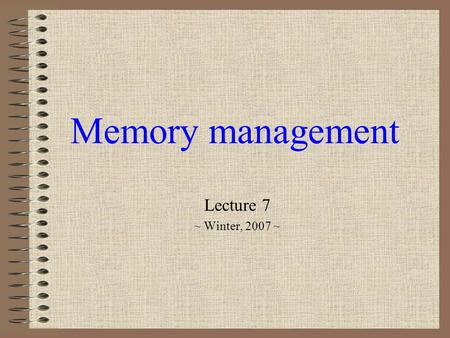 Memory management Lecture 7 ~ Winter, 2007 ~. No. 2 Winter 2007Technical University of Cluj-Napoca Contents Context and definition Basic memory management.