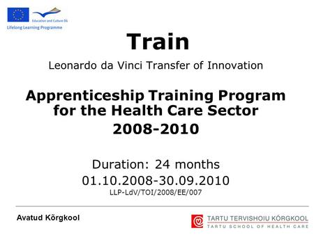 1 Leonardo da Vinci Transfer of Innovation Apprenticeship Training Program for the Health Care Sector 2008-2010 Duration: 24 months 01.10.2008-30.09.2010.