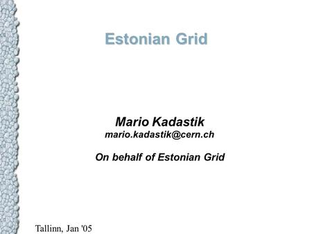 Estonian Grid Mario Kadastik On behalf of Estonian Grid Tallinn, Jan '05.