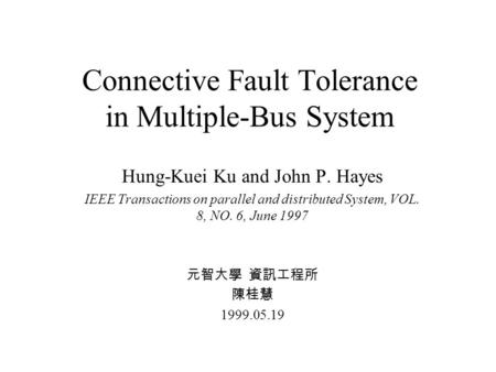 Connective Fault Tolerance in Multiple-Bus System Hung-Kuei Ku and John P. Hayes IEEE Transactions on parallel and distributed System, VOL. 8, NO. 6, June.
