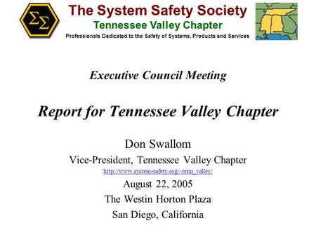 The System Safety Society Tennessee Valley Chapter Professionals Dedicated to the Safety of Systems, Products and Services Executive Council Meeting Report.