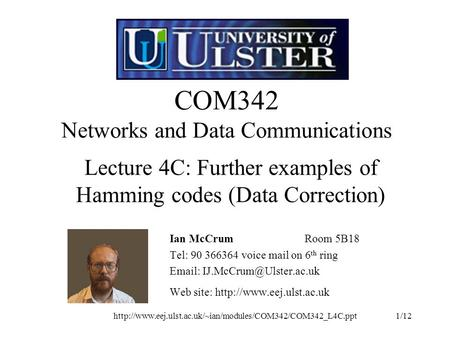 COM342 Networks and Data Communications Ian McCrumRoom 5B18 Tel: 90 366364 voice mail.