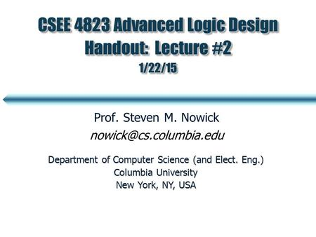CSEE 4823 Advanced Logic Design Handout: Lecture #2 1/22/15