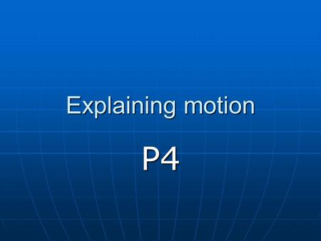 Explaining motion P4. Big picture How forces arise How forces arise Friction and normal reaction Friction and normal reaction Adding forces Adding forces.